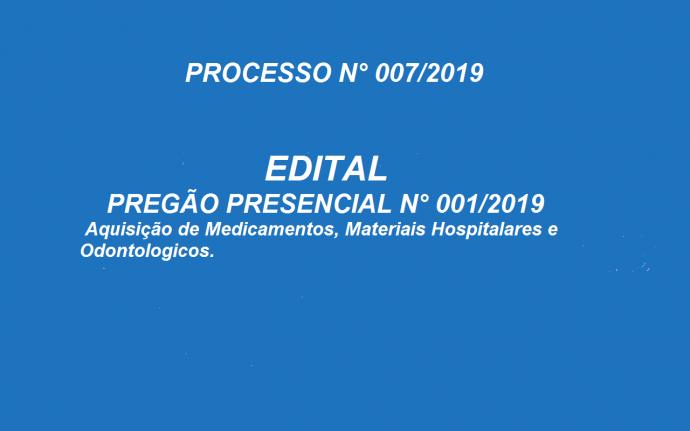 PROCESSO N.º 007/2019 EDITAL PREGÃO PRESENCIAL N.º 001/2019 Aquisição de Medicamentos, Materiais Hospitalares e Odontológicos.
