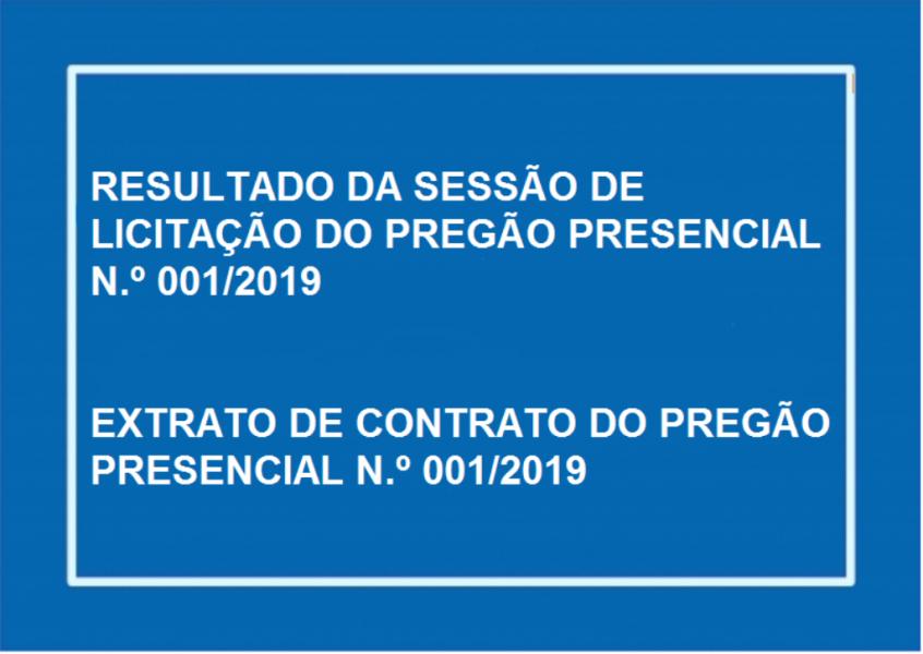 RESULTADO DA SESSÃO DE LICITAÇÃO DO PREGÃO PRESENCIAL N.º 001/2019  EXTRATO DE CONTRATO DO PREGÃO PRESENCIAL N.º 001/2019