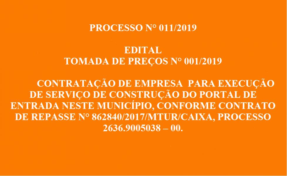 PROCESSO N° 011/2019  EDITAL  TOMADA DE PREÇOS N° 001/2019-CONSTRUÇÃO DO PORTAL DE ENTRADA NESTE MUNICÍPIO.
