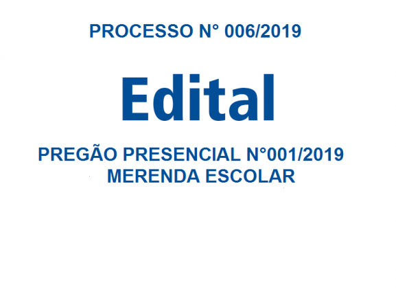 PROCESSO N.º 006/2019  EDITAL   PREGÃO PRESENCIAL N.º 001/2019 - MERENDA ESCOLAR