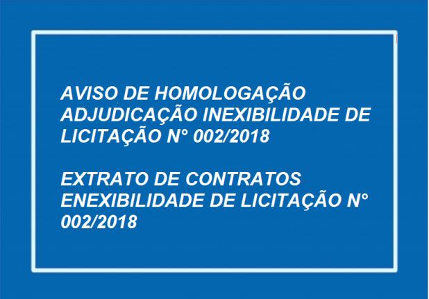 AVISO DE HOMOLOGAÇÃO E ADJUDICAÇÃO E  EXTRATO DE CONTRATO INEXIGIBILIDADE DE LICITAÇÃO N.º 002/2018.